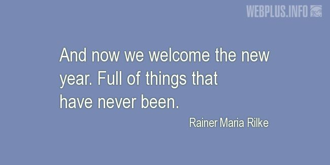 Quotes and pictures for New Year's Day. «Rainer Maria Rilke» quotation with photo.