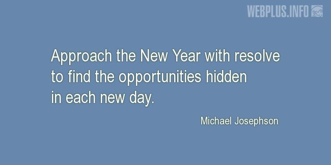 Quotes and pictures for New Year's Day. «Michael Josephson» quotation with photo.