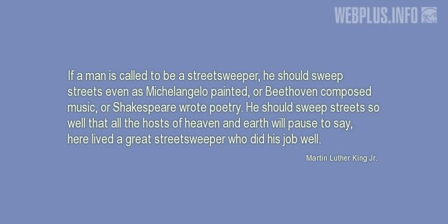 Quotes and pictures for MLK - Martin Luther King. «If a man is called to be a streetsweeper...» quotation with photo.