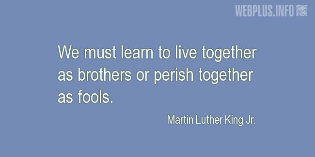 Quotes and pictures for MLK - Martin Luther King. «Together as brothers...» quotation with photo.