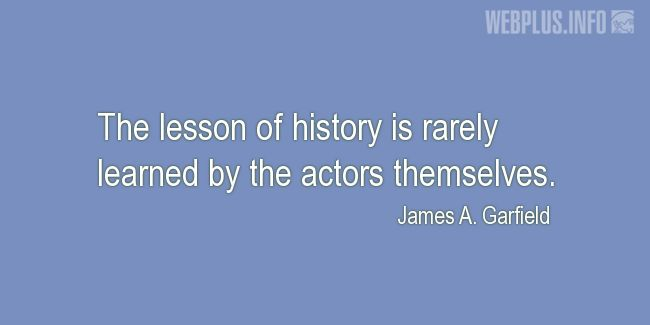 Quotes and pictures for Presidents' Day quoatations. «The lesson of history» quotation with photo.