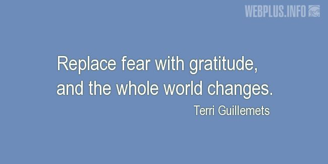 Quotes and pictures for Thanksgiving Day. «Replace fear with gratitude» quotation with photo.