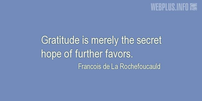 Quotes and pictures for Thanksgiving Day. «The secret hope of further favors» quotation with photo.