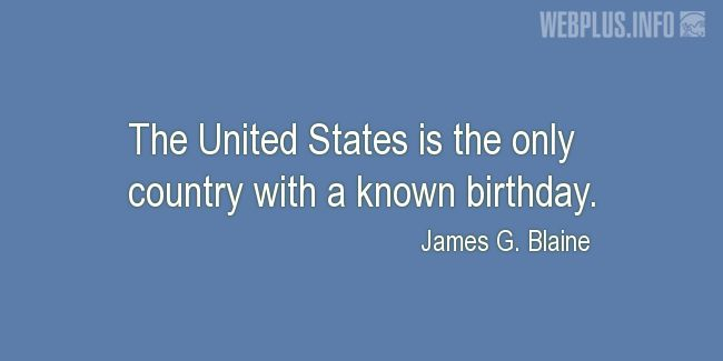 Quotes and pictures for Independence day. «Country with a known birthday» quotation with photo.