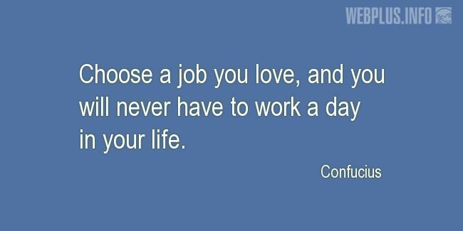 Quotes and pictures for Labor Day. «Choose a job you love» quotation with photo.