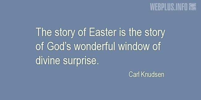 Quotes and pictures for Easter Quotes, Sayings, Verses, Poems. «Window of divine surprise» quotation with photo.