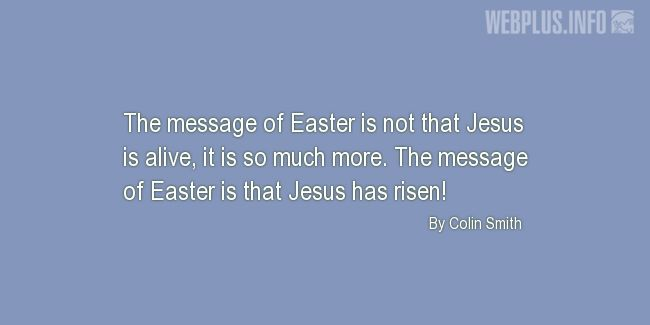 Quotes and pictures for Easter Quotes, Sayings, Verses, Poems. «The message of Easter» quotation with photo.