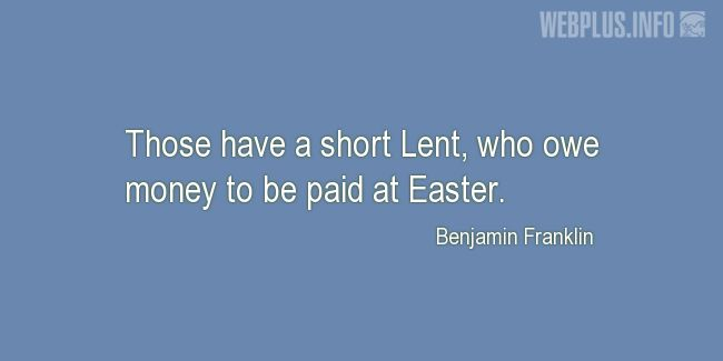 Quotes and pictures for Easter Quotes, Sayings, Verses, Poems. «Those have a short Lent» quotation with photo.