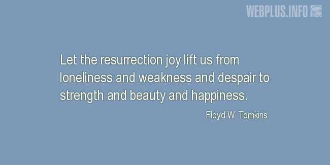 Quotes and pictures for Easter Quotes, Sayings, Verses, Poems. «The resurrection joy» quotation with photo.