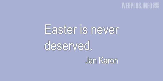 Quotes and pictures for Easter Quotes, Sayings, Verses, Poems. «Never deserved» quotation with photo.