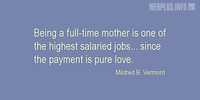 Quotes and pictures for Mother's day. «The highest salaried job» quotation with photo.