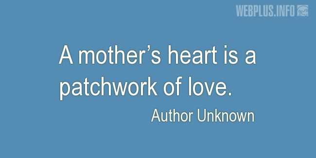 Quotes and pictures for Mother's day. «A patchwork of love» quotation with photo.