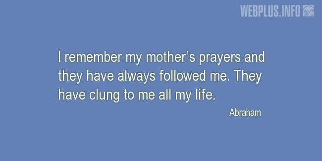 Quotes and pictures for Mother's day. «My mother's prayers» quotation with photo.