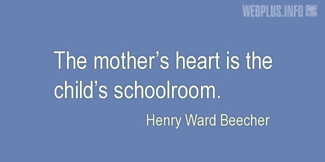 Quotes and pictures for Mother's heart. «The child's schoolroom» quotation with photo.