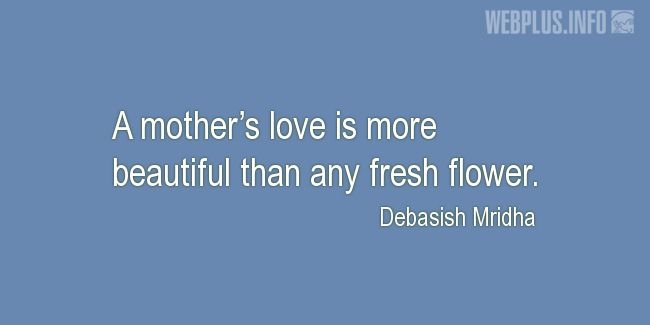 Quotes and pictures for Mother's love. «More beautiful» quotation with photo.