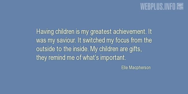 Quotes and pictures for Raising children. «My greatest achievement» quotation with photo.