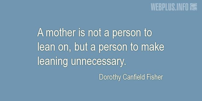 Quotes and pictures for Mothers. «To make leaning unnecessary» quotation with photo.