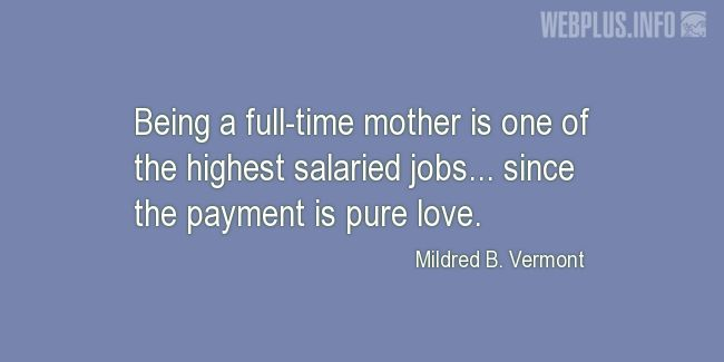 Quotes and pictures for Mothers. «The highest salaried jobs» quotation with photo.