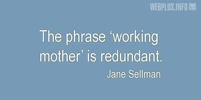 Quotes and pictures for Mothers. «Working mother» quotation with photo.