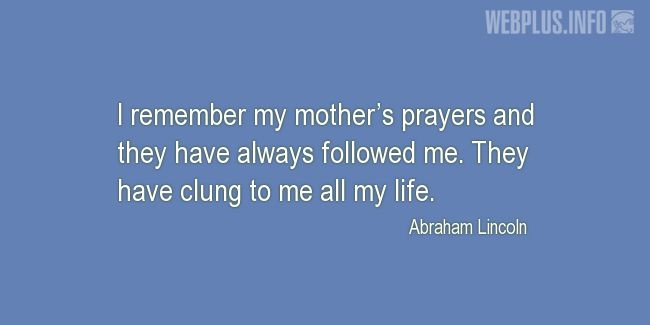 Quotes and pictures for Gratitude to mothers. «My mother's prayers» quotation with photo.