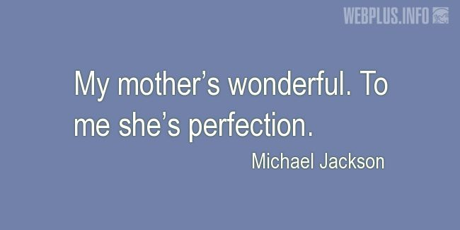 Quotes and pictures for Gratitude to mothers. «She's perfection» quotation with photo.