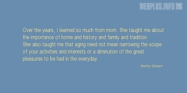 Quotes and pictures for Gratitude to mothers. «I learned so much from mom» quotation with photo.