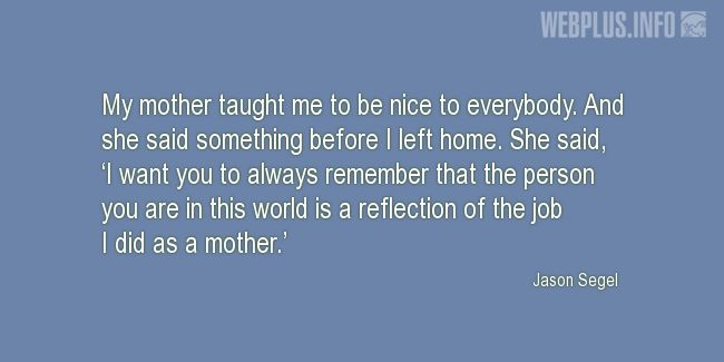 Quotes and pictures for Gratitude to mothers. «My mother taught me» quotation with photo.