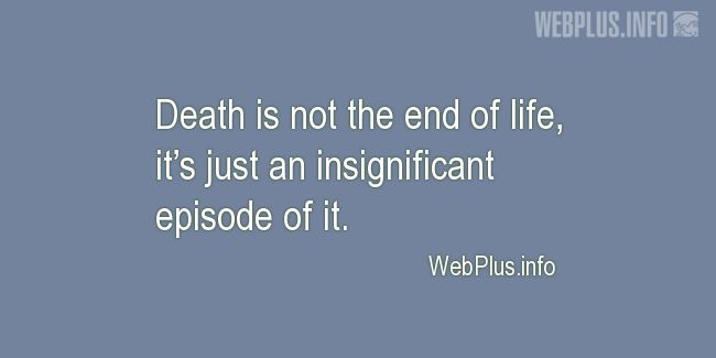 Quotes and pictures for About life. «Death is not the end» quotation with photo.