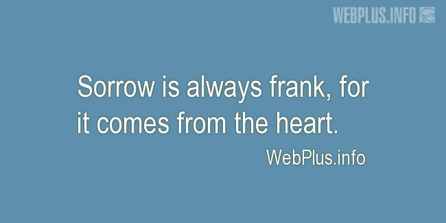 Quotes and pictures for Feeling sorrow. «Sorrow is always frank» quotation with photo.