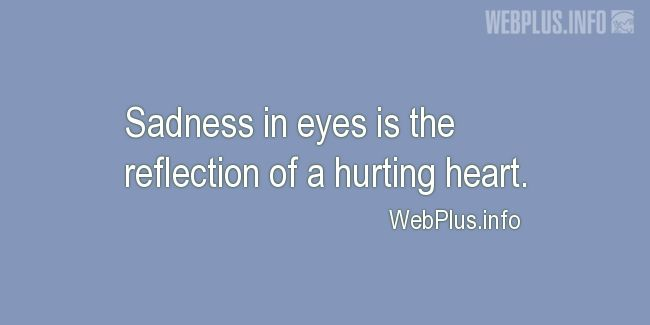 Quotes and pictures for Feeling sad. «Sadness in eyes» quotation with photo.
