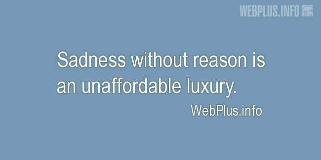Quotes and pictures for Feeling sad. «An unaffordable luxury» quotation with photo.