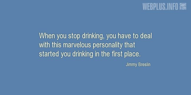 Quotes and pictures for Drinking. «Marvelous personality» quotation with photo.
