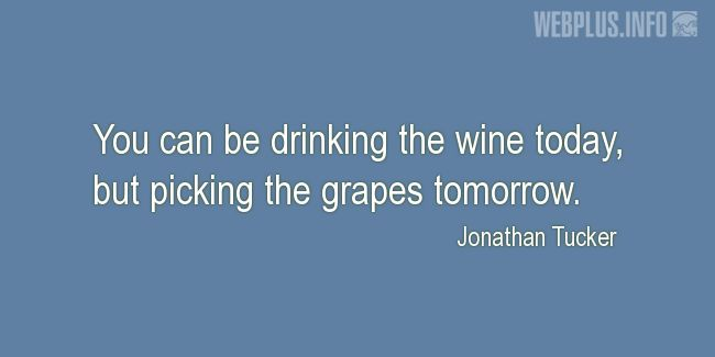 Quotes and pictures for Drinking. «Picking the grapes» quotation with photo.
