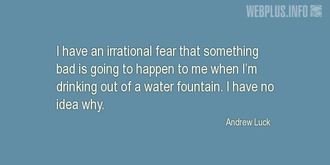 Quotes and pictures for Funny. «An irrational fear» quotation with photo.