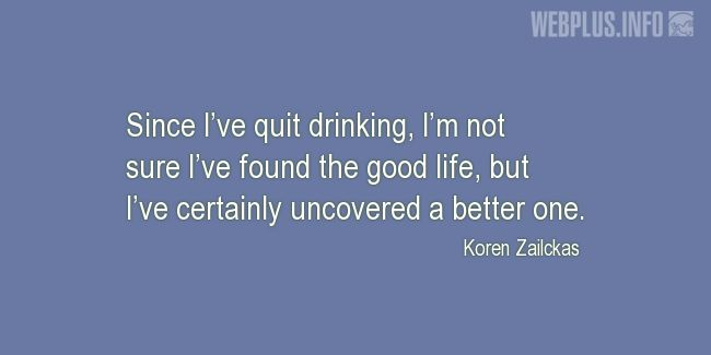 Quotes and pictures for Quit. «Since I've quit drinking» quotation with photo.