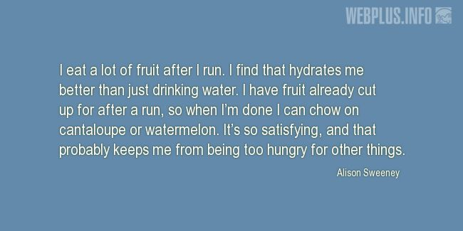 Quotes and pictures for Drinking water. «I eat a lot of fruit» quotation with photo.