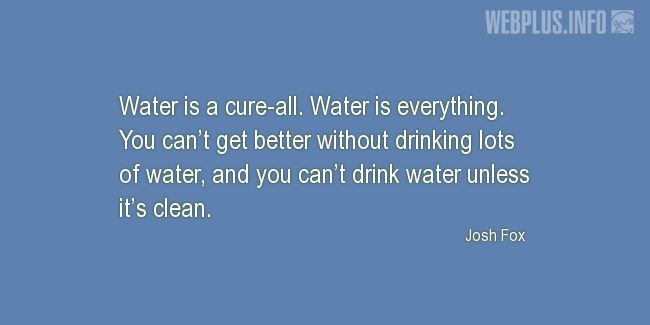 Quotes and pictures for Drinking water. «Water is everything» quotation with photo.