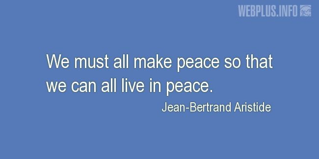 Quotes and pictures for Peace. «We must all make peace» quotation with photo.