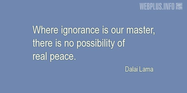 Quotes and pictures for Peace. «Ignorance» quotation with photo.