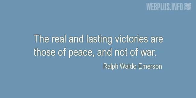 Quotes and pictures for War and peace. «The real and lasting victories» quotation with photo.