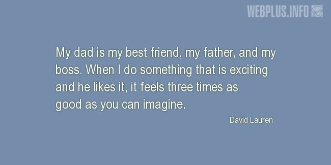 Quotes and pictures for Gratitude to fathers, My father. «My dad is my best friend» quotation with photo.