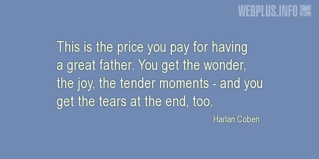 Quotes and pictures for For fathers who have passed away. «This is the price» quotation with photo.
