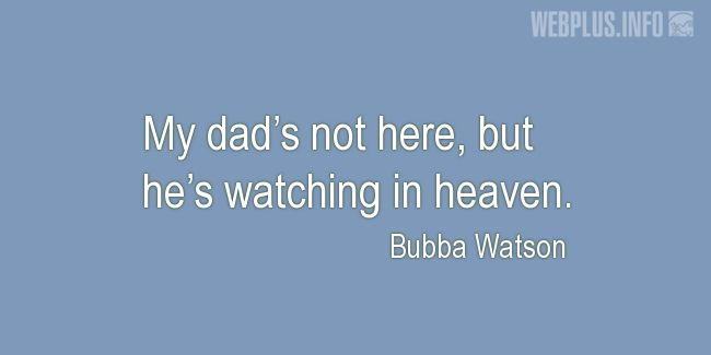Quotes and pictures for For fathers who have passed away. «He's watching in heaven» quotation with photo.