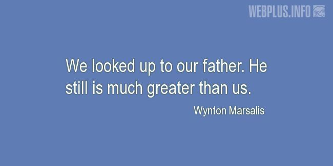 Quotes and pictures for For fathers who have passed away. «Greater than us» quotation with photo.