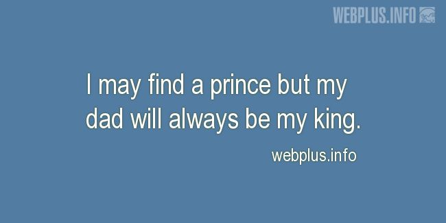 Quotes and pictures for From daughter to father. «My dad will always be my king» quotation with photo.