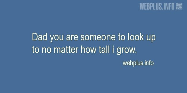 Quotes and pictures for From daughter to father. «No matter how tall i grow» quotation with photo.
