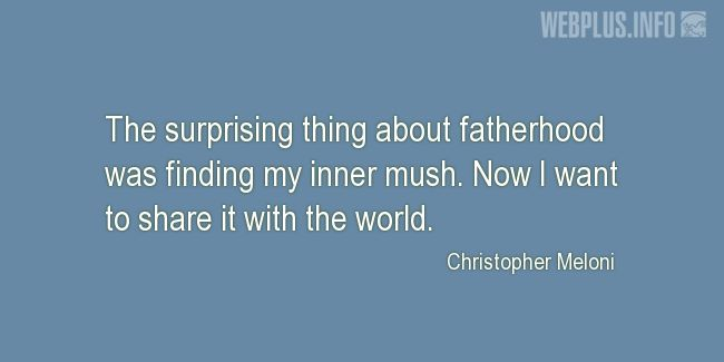 Quotes and pictures for Fatherhood, family. «The surprising thing about fatherhood» quotation with photo.