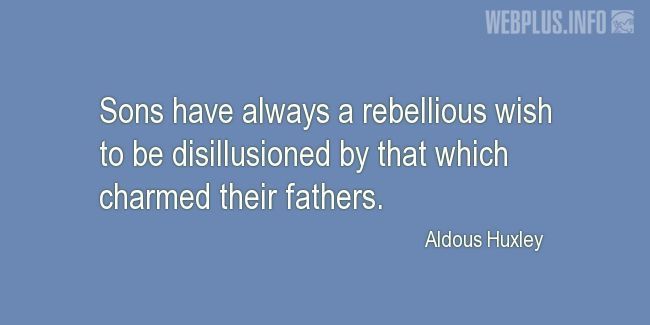 Quotes and pictures for Fathers and sons. «A rebellious wish» quotation with photo.
