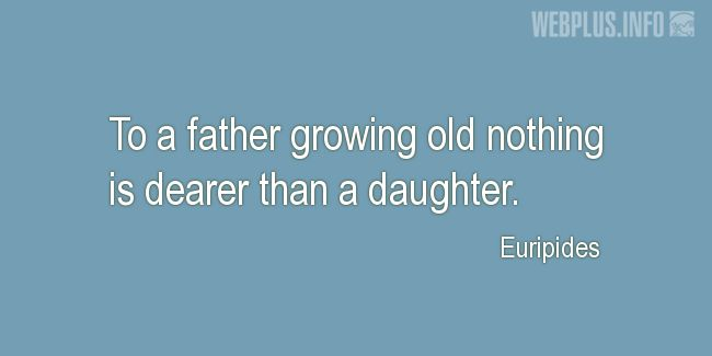 Quotes and pictures for Fathers and daugters. «Nothing is dearer» quotation with photo.