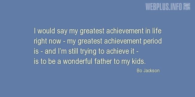 Quotes and pictures for Being a father. «My greatest achievement in life» quotation with photo.